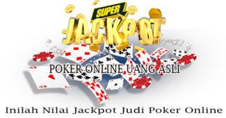 Inilah Nilai Jackpot Judi Poker Online