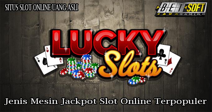 Jenis Mesin Jackpot Slot Online Terpopuler