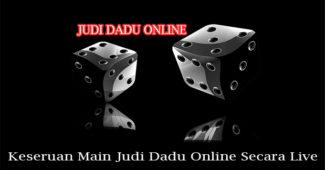 Keseruan Main Judi Dadu Online Secara Live