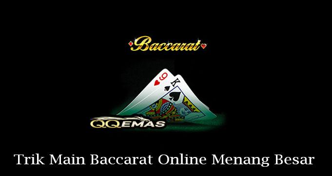 Trik Main Baccarat Online Menang Besar